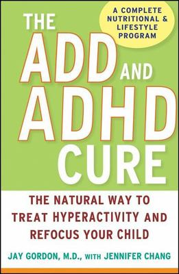 Cover image for The ADD and ADHD cure : the natural way to treat hyperactivity and refocus your child