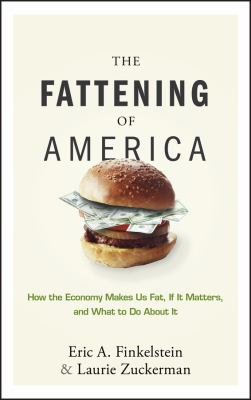 Cover image for The fattening of America : how the economy makes us fat, if it matters, and what to do about it