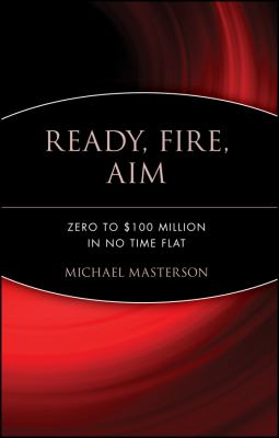 Cover image for Ready, fire, aim : zero to $100 million in no time flat