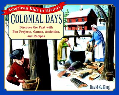 Cover image for Colonial days : discover the past with fun projects, games, activities, and recipes