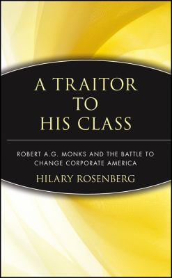 Cover image for A traitor to his class : Robert A.G. Monks and the battle to change corporate America
