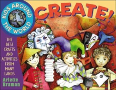 Cover image for Kids around the world create! : the best crafts and activities from many lands