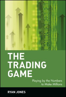 Cover image for The trading game : playing by the numbers to make millions