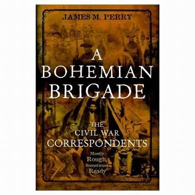 Cover image for A bohemian brigade : the Civil War correspondents, mostly rough, sometimes ready