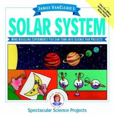 Cover image for Janice VanCleave's solar system : mind-boggling experiments you can turn into science fair projects.