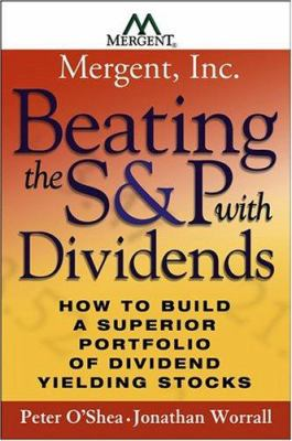 Cover image for Beating the S&P with dividends : how to build a superior portfolio of dividend yielding stocks