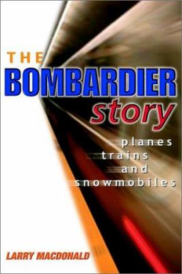 Cover image for The Bombardier story : planes, trains, and snowmobiles