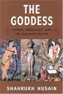 Cover image for The goddess : power, sexuality, and the feminine divine