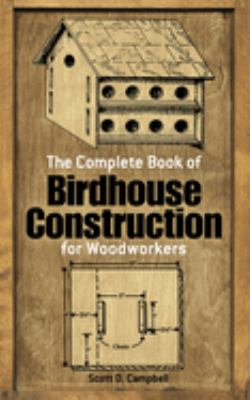 Cover image for The complete book of birdhouse construction for woodworkers