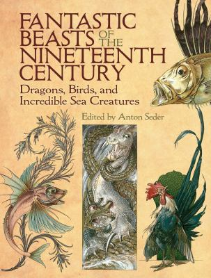 Cover image for Fantastic beasts of the nineteenth century : dragons, birds and incredible sea creatures