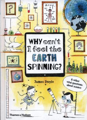 Cover image for Why can't I feel the Earth spinning? : & other vital questions about science