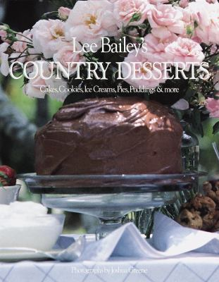 Cover image for Lee Bailey's country desserts : cakes, cookies, ice creams, pies, puddings & more