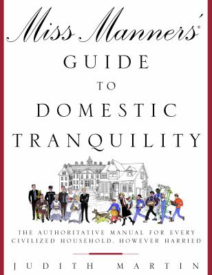 Cover image for Miss Manners' guide to domestic tranquility : the authoritative manual for every civilized household, however harried
