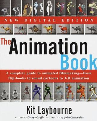 Cover image for The animation book : a complete guide to animated filmmaking--from flip-books to sound cartoons to 3-D animation