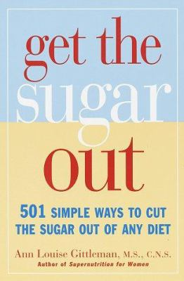 Cover image for Get the sugar out : 501 simple ways to cut the sugar in any diet