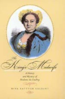 Cover image for The king's midwife : a history and mystery of Madame du Coudray