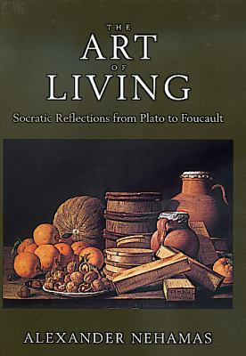 Cover image for The art of living : Socratic reflections from Plato to Foucault