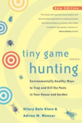 Cover image for Tiny game hunting : environmentally healthy ways to trap and kill the pests in your house and garden