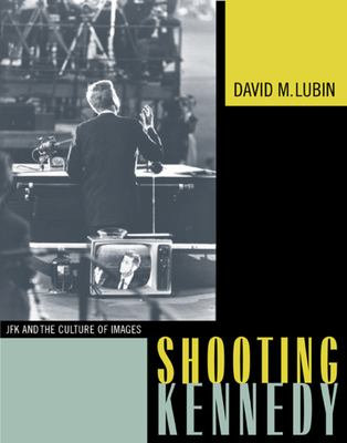 Cover image for Shooting Kennedy : JFK and the culture of images
