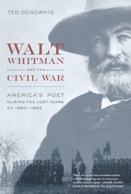 Cover image for Walt Whitman and the Civil War : America's poet during the lost years of 1860-1862