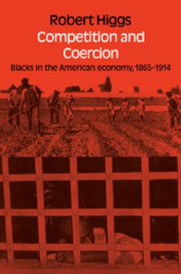 Cover image for Competition and coercion : Blacks in the American economy, 1865-1914