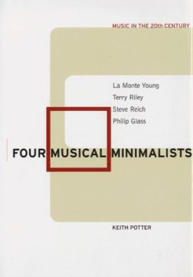 Cover image for Four musical minimalists : La Monte Young, Terry Riley, Steve Reich, Philip Glass
