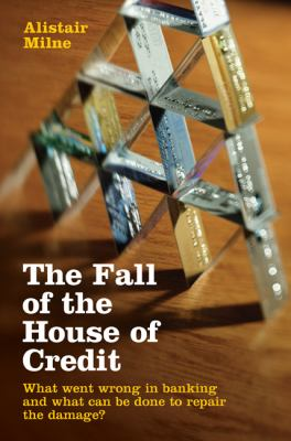 Cover image for The fall of the house of credit : what went wrong in banking and what can be done to repair the damage?