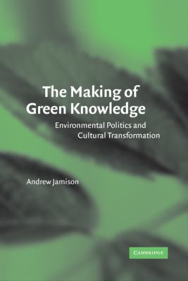 Cover image for The making of green knowledge : environmental politics and cultural transformation