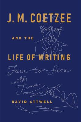 Cover image for J.M. Coetzee and the life of writing : face to face with time