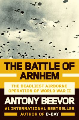 Cover image for The Battle of Arnhem : the deadliest airborne operation of World War II