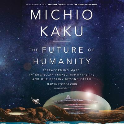 Cover image for The future of humanity : terraforming Mars, interstellar travel, immortality, and our destiny beyond Earth