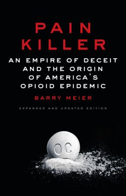 Cover image for Pain killer : an empire of deceit and the origin of America's opioid epidemic