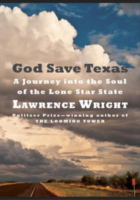 Cover image for God save Texas : a journey into the soul of the Lone Star State