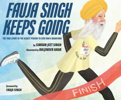 Cover image for Fauja Singh keeps going : the true story of the oldest person to ever run a marathon