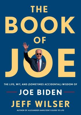 Cover image for The book of Joe : the life, wit, and (sometimes accidental) wisdom of Joe Biden