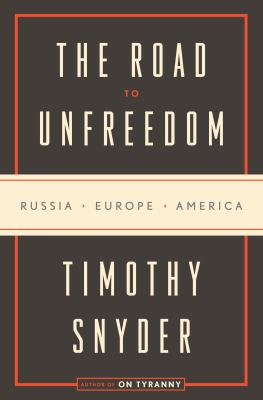 Cover image for The road to unfreedom : Russia, Europe, America