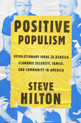 Cover image for Positive populism : revolutionary ideas to rebuild economic security, family, and community in America