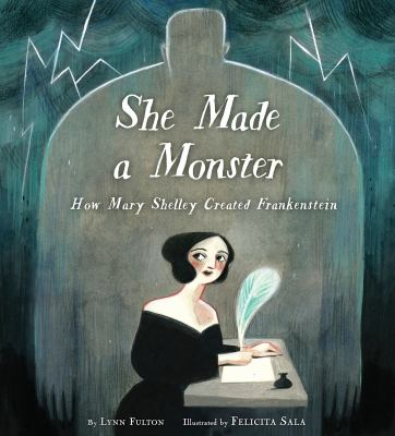 Cover image for She made a monster : how Mary Shelley created Frankenstein