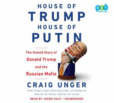 Cover image for House of Trump, house of Putin : the untold story of Donald Trump and the Russian mafia