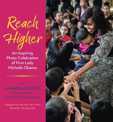 Cover image for Reach higher : an inspiring photo celebration of First Lady Michelle Obama