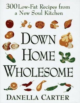Cover image for Down-home wholesome : 300 low-fat recipes from a new soul kitchen