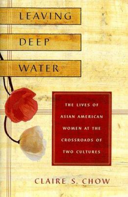 Cover image for Leaving deep water : the lives of Asian American women at the crossroads of two cultures