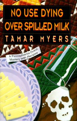 Cover image for No use dying over spilled milk : a Pennsylvania Dutch mystery with recipes
