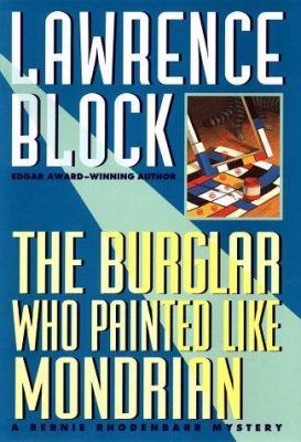 Cover image for The burglar who painted like Mondrian : a Bernie Rhodenbarr mystery
