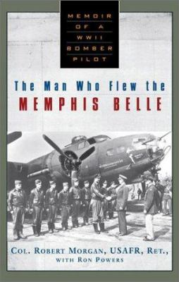 Cover image for The man who flew the Memphis Belle : memoir of a WWII bomber pilot