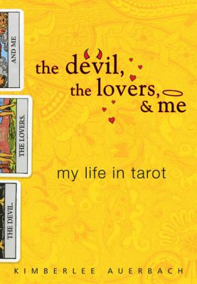 Cover image for The Devil, the lovers, & me : my life in tarot