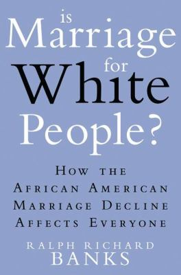 Cover image for Is marriage for white people? : how the African American marriage decline affects everyone