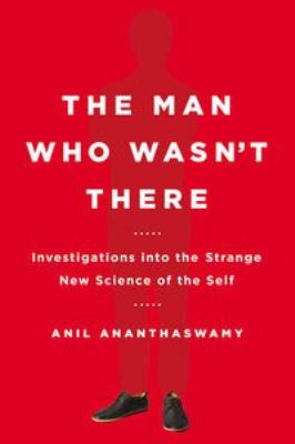 Cover image for The man who wasn't there : investigations into the strange new science of the self