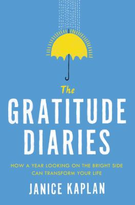 Cover image for The gratitude diaries : how a year looking on the bright side can transform your life