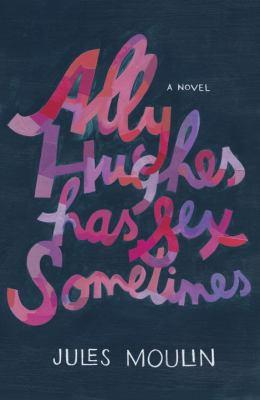 Cover image for Ally Hughes has sex sometimes : a novel